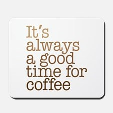Good Time For Coffee Mousepad