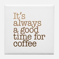 Good Time For Coffee Tile Coaster
