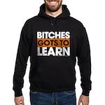 Bitches Gots To Learn Hoodie (dark)