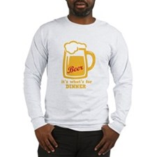 Beer Its Whats For Dinner Long Sleeve T-Shirt
