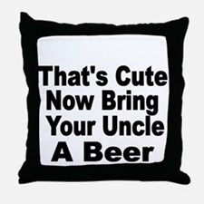 Thats Cute. Now Bring Your Uncle A Beer Throw Pill