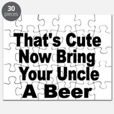 Thats Cute. Now Bring Your Uncle A Beer Puzzle