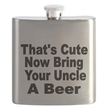Thats Cute. Now Bring Your Uncle A Beer Flask