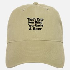 Thats Cute. Now Bring Your Uncle A Beer Baseba Baseball Baseball Cap