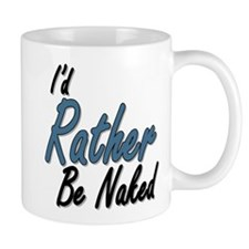 Rather Be Naked Mugs