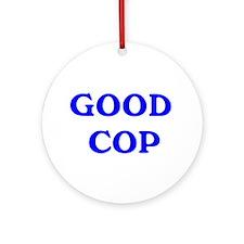 Good Cop Ornament (Round) Ornament (Round)