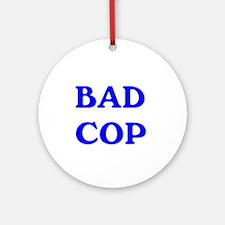 Bad Cop Ornament (Round) Ornament (Round)