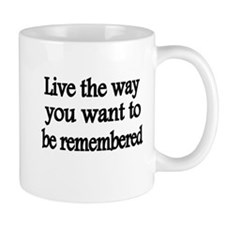 Live the way you want to be remembered Mugs