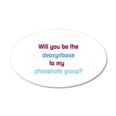 Will You Be the Deoxyribose to My Phosphate Group?