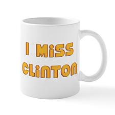 I Miss Clinton Mug
