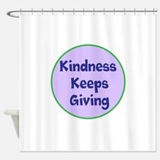 Kindness Keeps Giving Shower Curtain