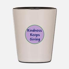 Kindness Keeps Giving Shot Glass