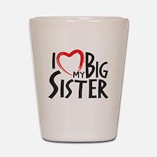 I HEAT MY BIG SISTER Shot Glass
