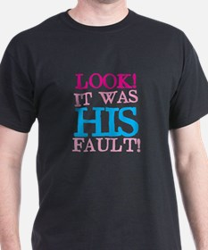 Look it was HIS FAULT! T-Shirt