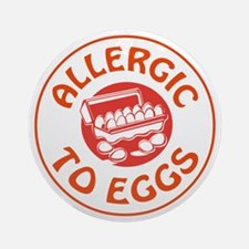 ALLERGIC TO EGGS Ornament (Round)