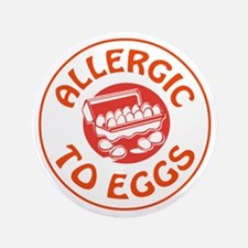 "ALLERGIC TO EGGS 3.5"" Button"