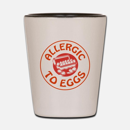 ALLERGIC TO EGGS Shot Glass