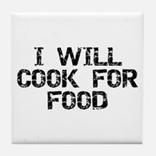 Will Cook For Food Tile Coaster