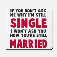 How you still married? Mousepad