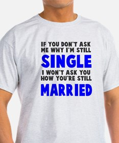 How you still married? T-Shirt