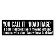 You call it road rage Bumper Sticker