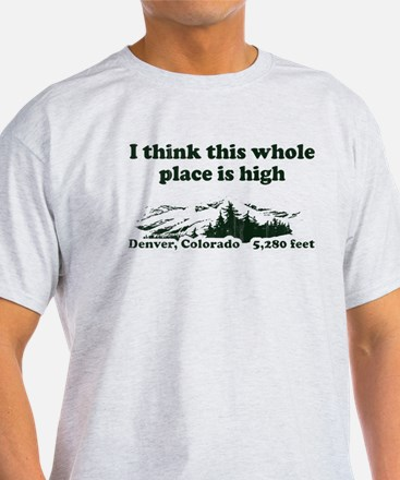 I think this whole place is high T-Shirt