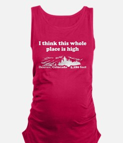 I think this whole place is hig Maternity Tank Top