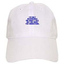 Responsible for what I say Baseball Cap