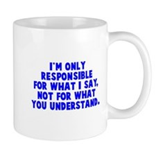 Responsible for what I say Small Mugs