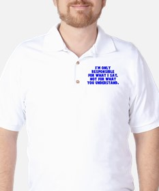 Responsible for what I say Golf Shirt