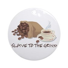 Slave to the Grind Ornament (Round)