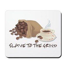 Slave to the Grind Mousepad