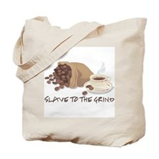 Slave to the Grind Tote Bag