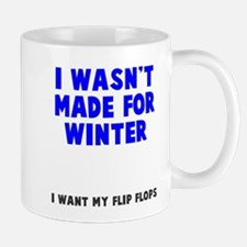 I wasn't made for winter Mug