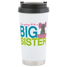 I am going to be a Big Sister Travel Mug
