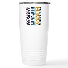You look funny. Travel Coffee Mug