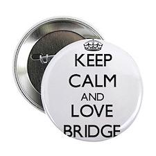 """Keep calm and love Bridge 2.25"""" Button"""