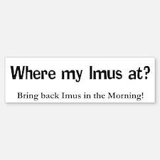 Where Imus at? - Bumper Bumper Bumper Sticker