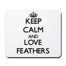 Keep calm and love Feathers Mousepad