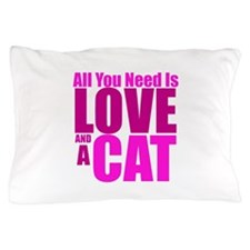 All You Need Is Love And A Cat! Pillow Case
