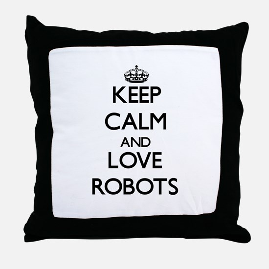 Keep calm and love Robots Throw Pillow