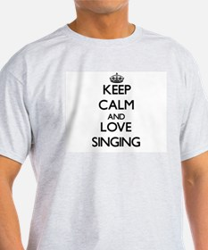 Keep calm and love Singing T-Shirt