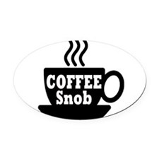 coffee snob Oval Car Magnet