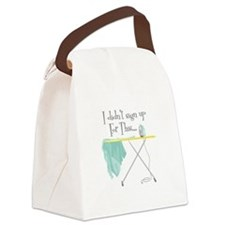 I Didnt Sign Up For This Canvas Lunch Bag