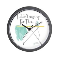 I Didnt Sign Up For This Wall Clock