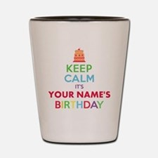 Personalized Keep Calm Its My Birthday Shot Glass