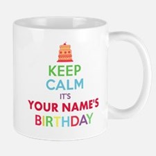 Personalized Keep Calm Its My Birthday Mugs
