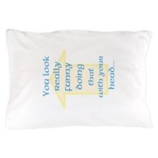 You Look Funny Pillow Case