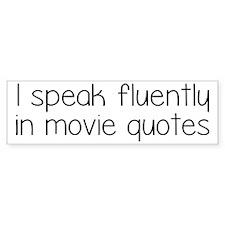I Speak Fluently In Movie Quotes Bumper Sticker