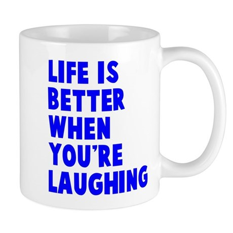 Life is better when laughing Mug